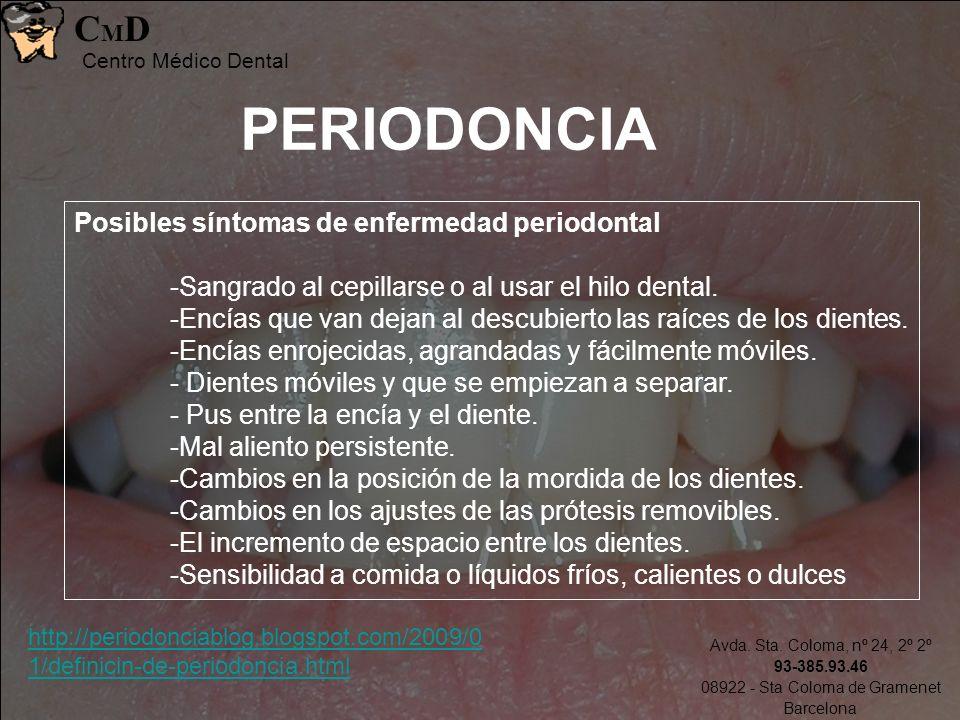 Avda. Sta. Coloma, nº 24, 2º 2º 93-385.93.46 08922 - Sta Coloma de Gramenet Barcelona CMDCMD Centro Médico Dental PERIODONCIA Posibles síntomas de enf