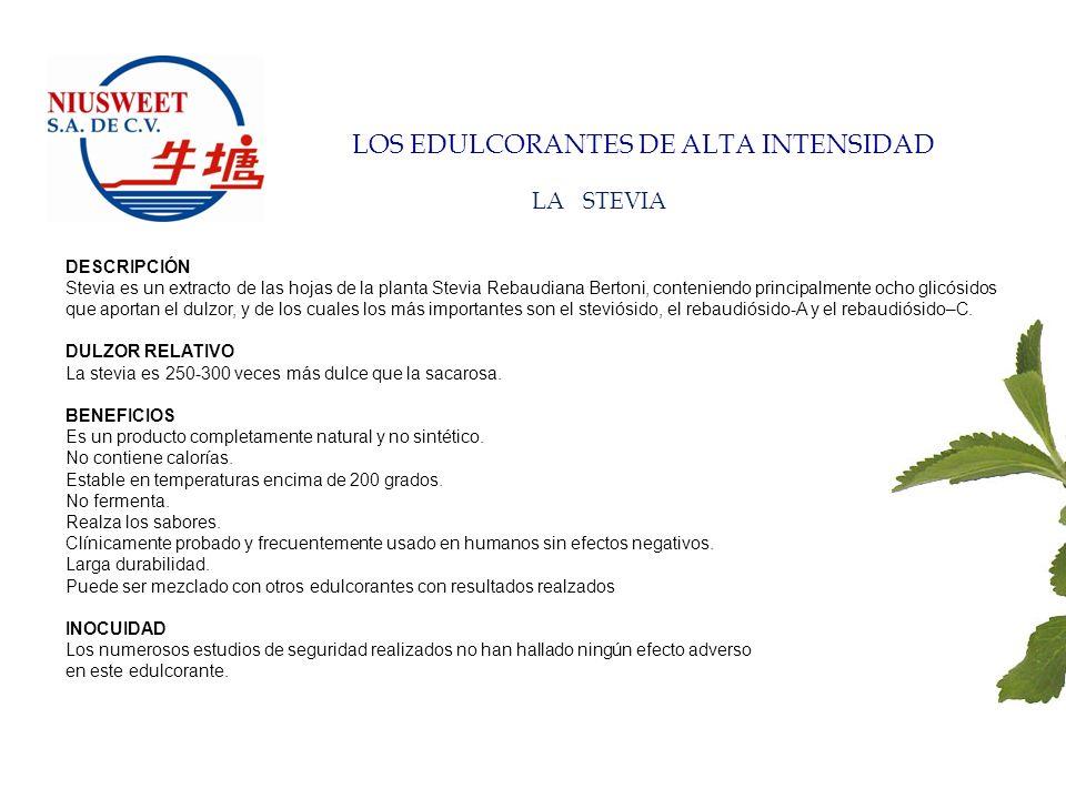 LOS EDULCORANTES DE ALTA INTENSIDAD APLICACIONES L OS E DULCORANTES D E A LTA I NTENSIDAD PUEDEN UTILIZARSE PRÁCTICAMENTE EN TODAS LAS APLICACIONES EN LAS QUE SE USAN EDULCORANTES ACTUALMENTE : BEBIDAS CON GAS BEBIDAS SIN GAS NÉCTARES DE FRUTAS CONCENTRADOS PARA BEBIDAS BEBIDAS ALCOHÓLICAS EDULCORANTES DE MESA PRODUCTOS LÁCTEOS HELADOS POSTRES, GELATINAS CONSERVAS DE FRUTAS Y VERDURAS MERMELADAS Y CONFITURAS ALIMENTOS HORNEADOS PRODUCTOS DE CONFITERÍA GOMA DE MASCAR ENCURTIDOS SALSAS, CONDIMENTOS PESCADO EN ESCABECHE PASTA DE DIENTES Y ENJUAGUES BUCALES PRODUCTOS FARMACÉUTICOS Piensa en LO DULCE sin las calorías …..