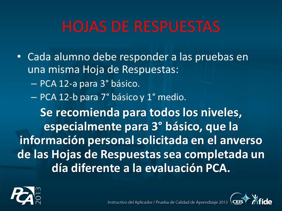 Cada alumno debe responder a las pruebas en una misma Hoja de Respuestas: – PCA 12-a para 3° básico. – PCA 12-b para 7° básico y 1° medio. Se recomien