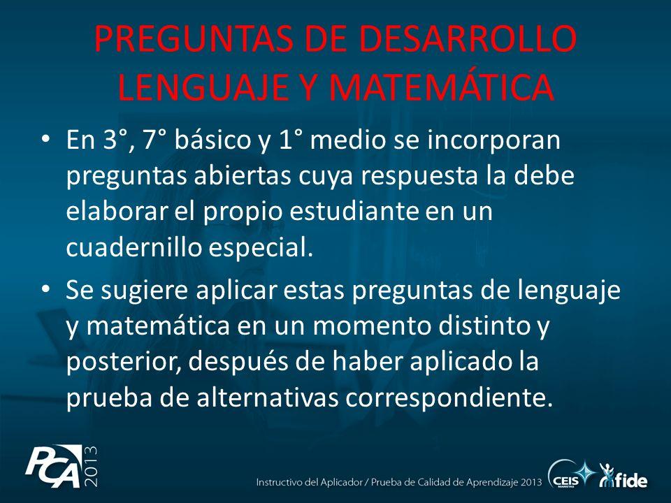 PREGUNTAS DE DESARROLLO LENGUAJE Y MATEMÁTICA En 3°, 7° básico y 1° medio se incorporan preguntas abiertas cuya respuesta la debe elaborar el propio estudiante en un cuadernillo especial.
