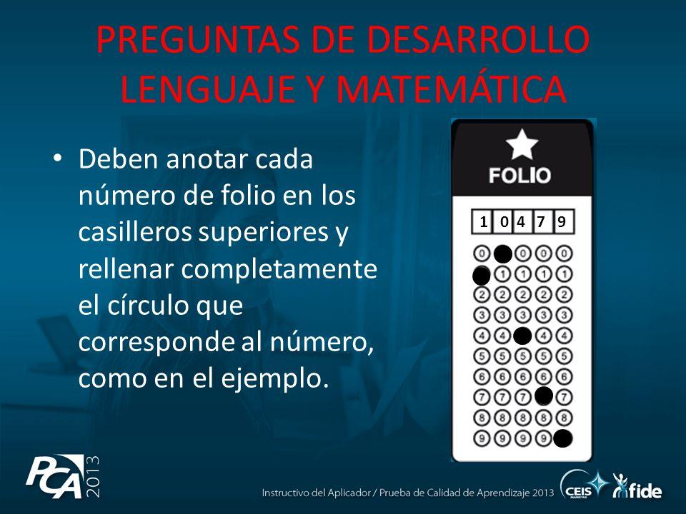 PREGUNTAS DE DESARROLLO LENGUAJE Y MATEMÁTICA Deben anotar cada número de folio en los casilleros superiores y rellenar completamente el círculo que corresponde al número, como en el ejemplo.