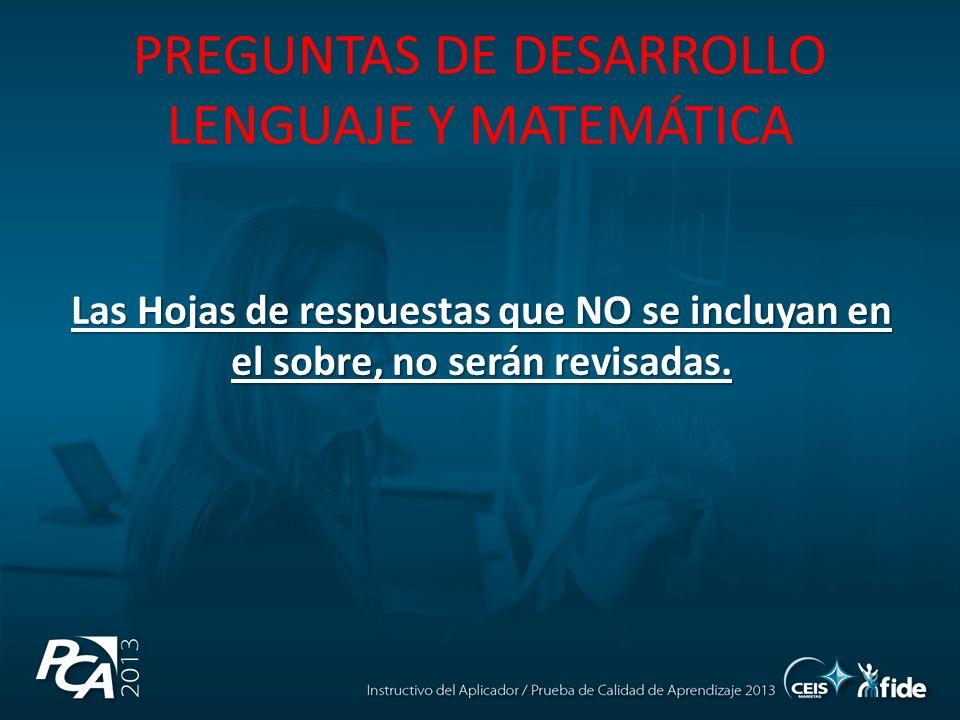 PREGUNTAS DE DESARROLLO LENGUAJE Y MATEMÁTICA Las Hojas de respuestas que NO se incluyan en el sobre, no serán revisadas.