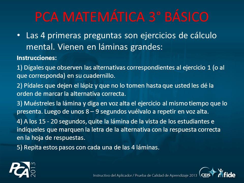 Las 4 primeras preguntas son ejercicios de cálculo mental. Vienen en láminas grandes: Instrucciones: 1) Dígales que observen las alternativas correspo