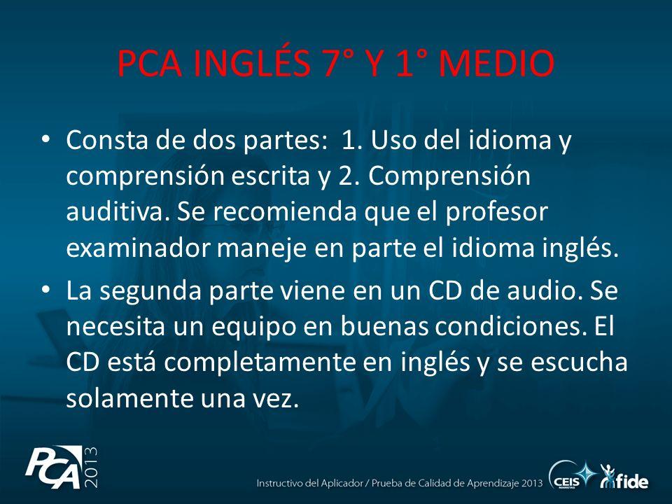 PCA INGLÉS 7° Y 1° MEDIO Consta de dos partes: 1. Uso del idioma y comprensión escrita y 2. Comprensión auditiva. Se recomienda que el profesor examin