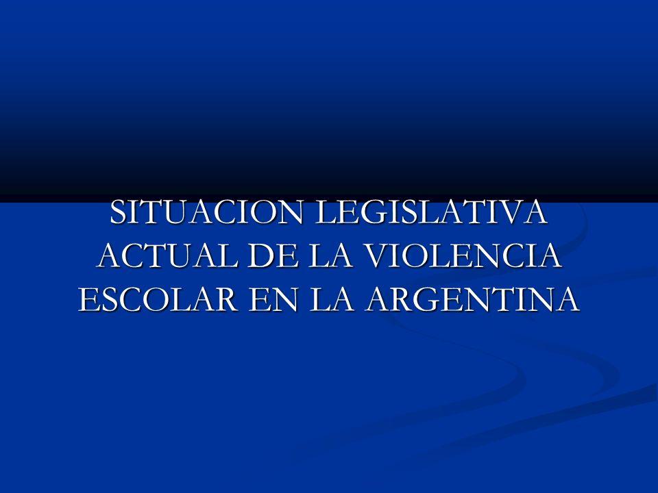 SITUACION LEGISLATIVA ACTUAL DE LA VIOLENCIA ESCOLAR EN LA ARGENTINA