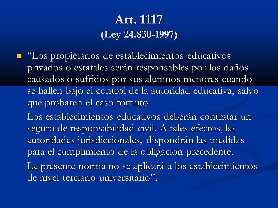 Art. 1117 (Ley 24.830-1997) Los propietarios de establecimientos educativos privados o estatales serán responsables por los daños causados o sufridos