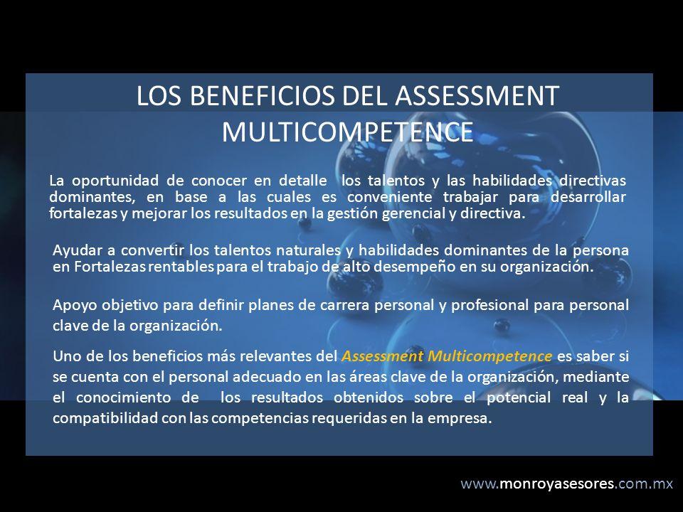 www.monroyasesores.com.mx LOS BENEFICIOS DEL ASSESSMENT MULTICOMPETENCE La oportunidad de conocer en detalle los talentos y las habilidades directivas