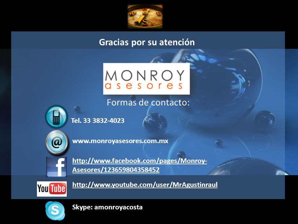 Gracias por su atención Formas de contacto: www.monroyasesores.com.mx Tel. 33 3832-4023 http://www.facebook.com/pages/Monroy- Asesores/123659804358452