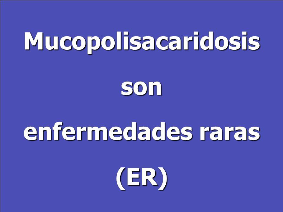 Mucopolisacaridosisson enfermedades raras (ER)