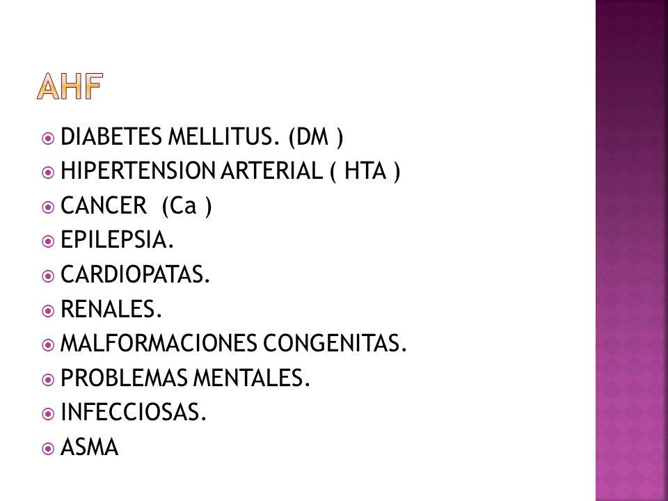 DIABETES MELLITUS. (DM ) HIPERTENSION ARTERIAL ( HTA ) CANCER (Ca ) EPILEPSIA. CARDIOPATAS. RENALES. MALFORMACIONES CONGENITAS. PROBLEMAS MENTALES. IN
