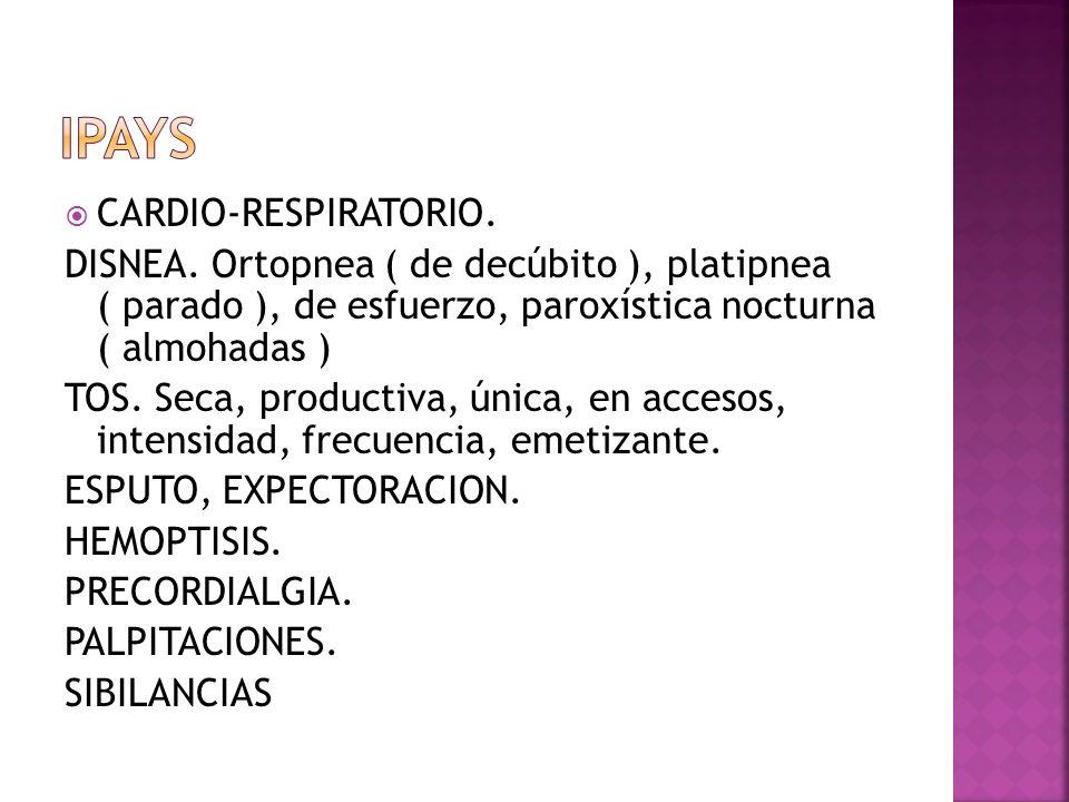 CARDIO-RESPIRATORIO. DISNEA. Ortopnea ( de decúbito ), platipnea ( parado ), de esfuerzo, paroxística nocturna ( almohadas ) TOS. Seca, productiva, ún