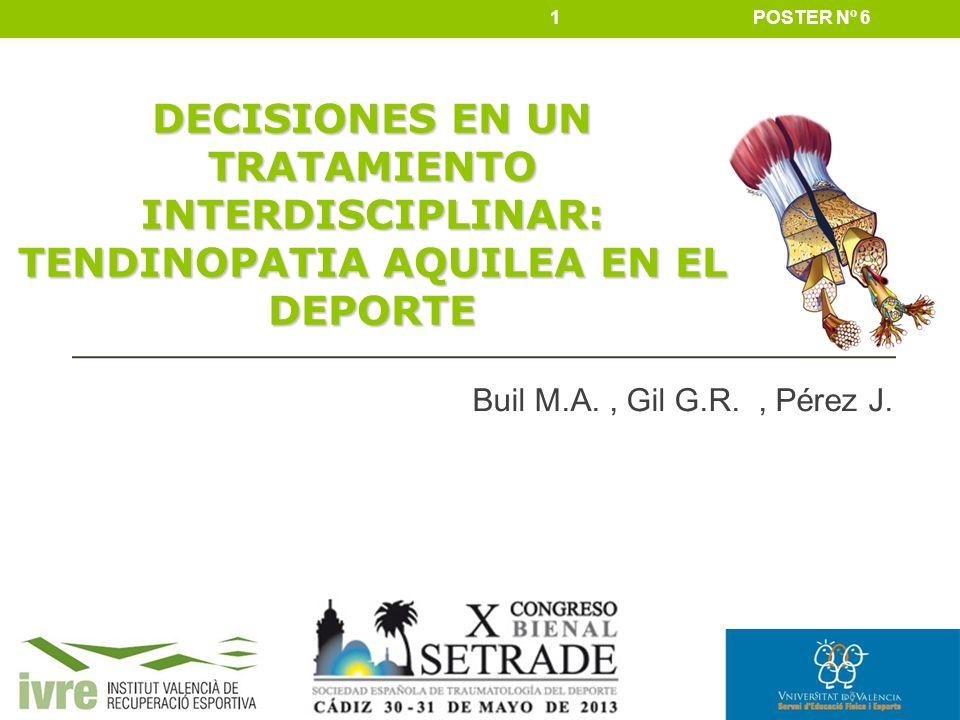 Buil M.A., Gil G.R., Pérez J. POSTER Nº 61 DECISIONES EN UN TRATAMIENTO INTERDISCIPLINAR: TENDINOPATIA AQUILEA EN EL DEPORTE