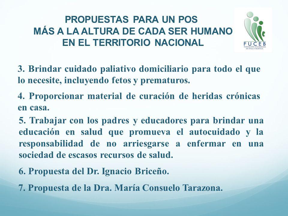 PROPUESTAS PARA UN POS MÁS A LA ALTURA DE CADA SER HUMANO EN EL TERRITORIO NACIONAL 7. Propuesta de la Dra. María Consuelo Tarazona. 6. Propuesta del