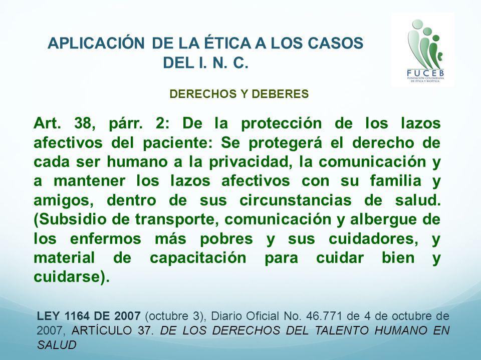 APLICACIÓN DE LA ÉTICA A LOS CASOS DEL I. N. C. LEY 1164 DE 2007 (octubre 3), Diario Oficial No. 46.771 de 4 de octubre de 2007, ARTÍCULO 37. DE LOS D