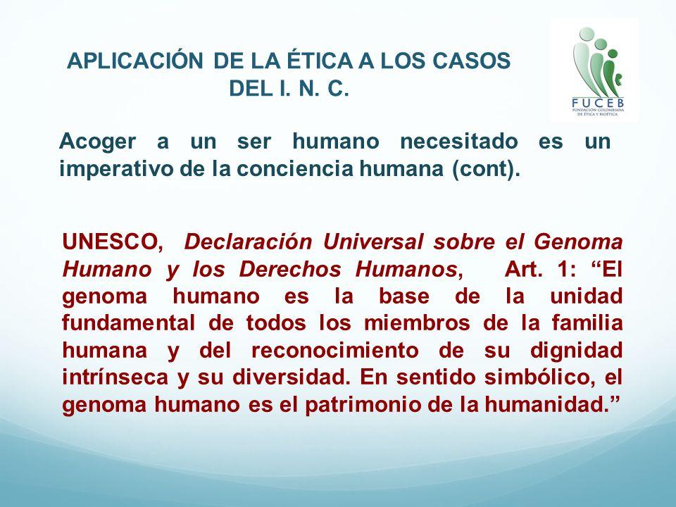 APLICACIÓN DE LA ÉTICA A LOS CASOS DEL I. N. C. Acoger a un ser humano necesitado es un imperativo de la conciencia humana (cont). UNESCO, Declaración
