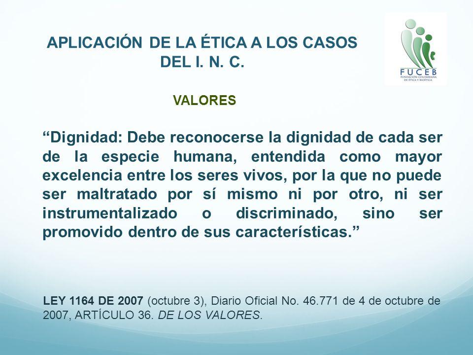 APLICACIÓN DE LA ÉTICA A LOS CASOS DEL I. N. C. LEY 1164 DE 2007 (octubre 3), Diario Oficial No. 46.771 de 4 de octubre de 2007, ARTÍCULO 36. DE LOS V