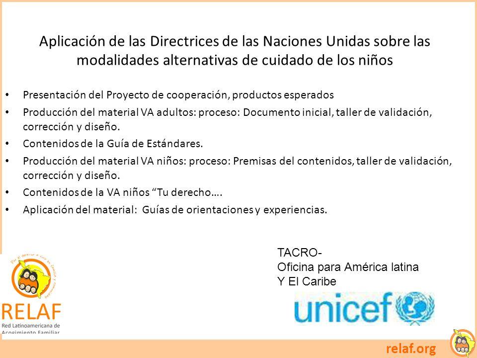 relaf.org Aplicación de las Directrices de las Naciones Unidas sobre las modalidades alternativas de cuidado de los niños TACRO- Oficina para América