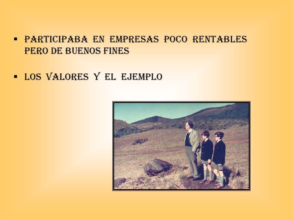PARTICIPABA EN EMPRESAS POCO RENTABLES PERO DE BUENOS FINES LOS VALORES Y EL EJEMPLO