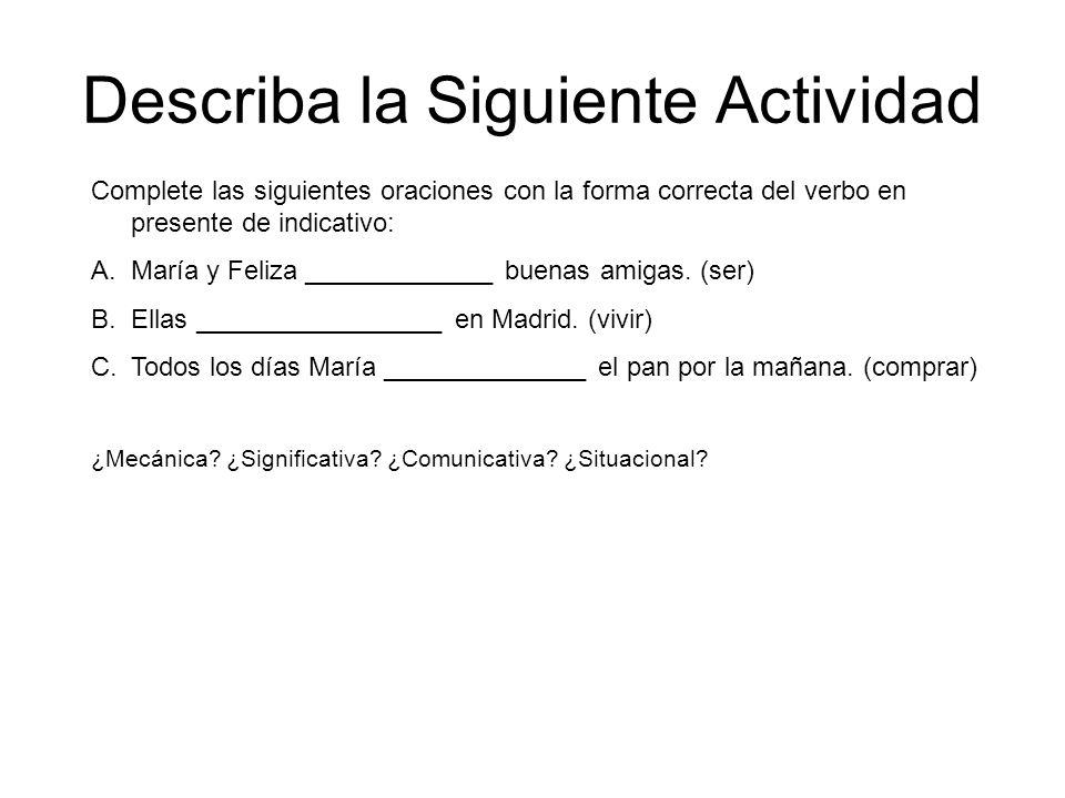 Describa la Siguiente Actividad Complete las siguientes oraciones con la forma correcta del verbo en presente de indicativo: A.María y Feliza _____________ buenas amigas.