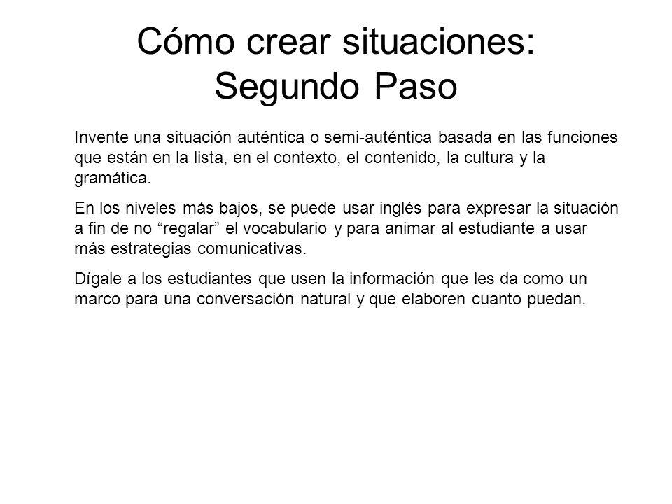 Cómo crear situaciones: Segundo Paso Invente una situación auténtica o semi-auténtica basada en las funciones que están en la lista, en el contexto, e