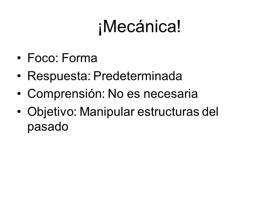 ¡Mecánica! Foco: Forma Respuesta: Predeterminada Comprensión: No es necesaria Objetivo: Manipular estructuras del pasado