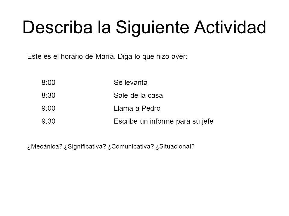 Describa la Siguiente Actividad Este es el horario de María. Diga lo que hizo ayer: 8:00 Se levanta 8:30Sale de la casa 9:00Llama a Pedro 9:30Escribe