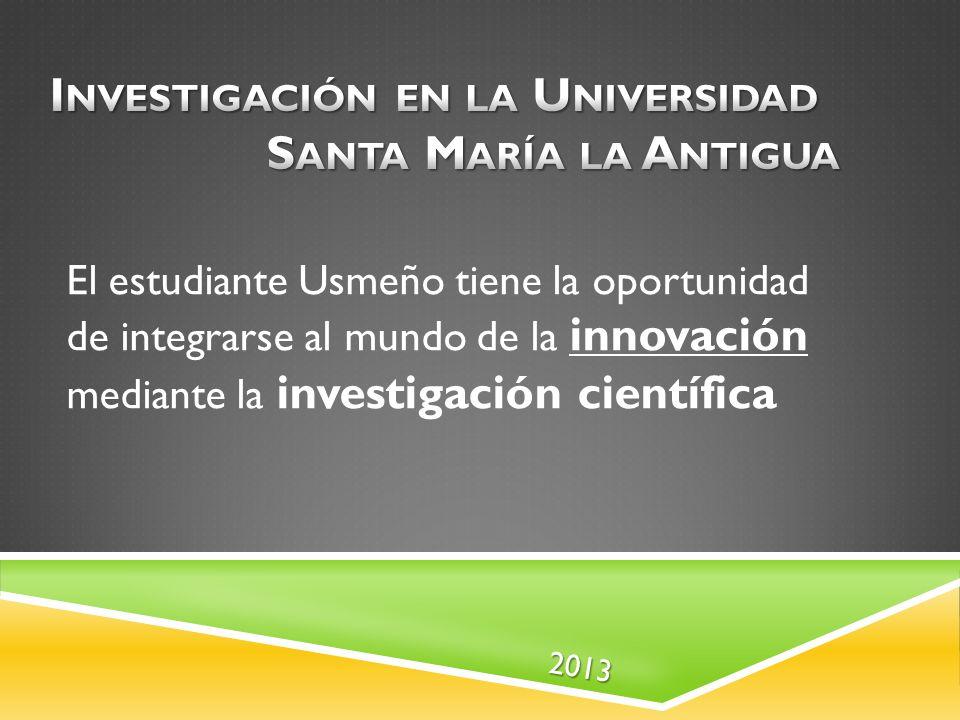 2013 El estudiante Usmeño tiene la oportunidad de integrarse al mundo de la innovación mediante la investigación científica