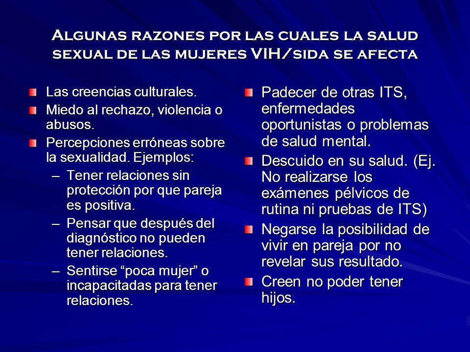 Algunas razones por las cuales la salud sexual de las mujeres VIH/sida se afecta Las creencias culturales. Miedo al rechazo, violencia o abusos. Perce