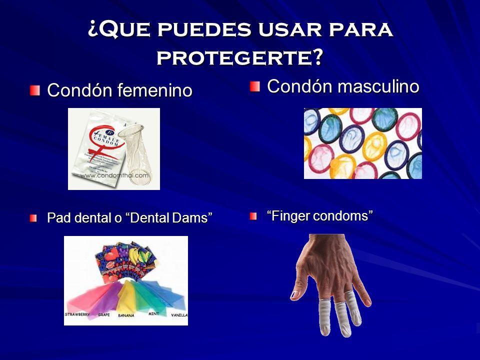 ¿Que puedes usar para protegerte? Condón femenino Pad dental o Dental Dams Condón masculino Finger condoms