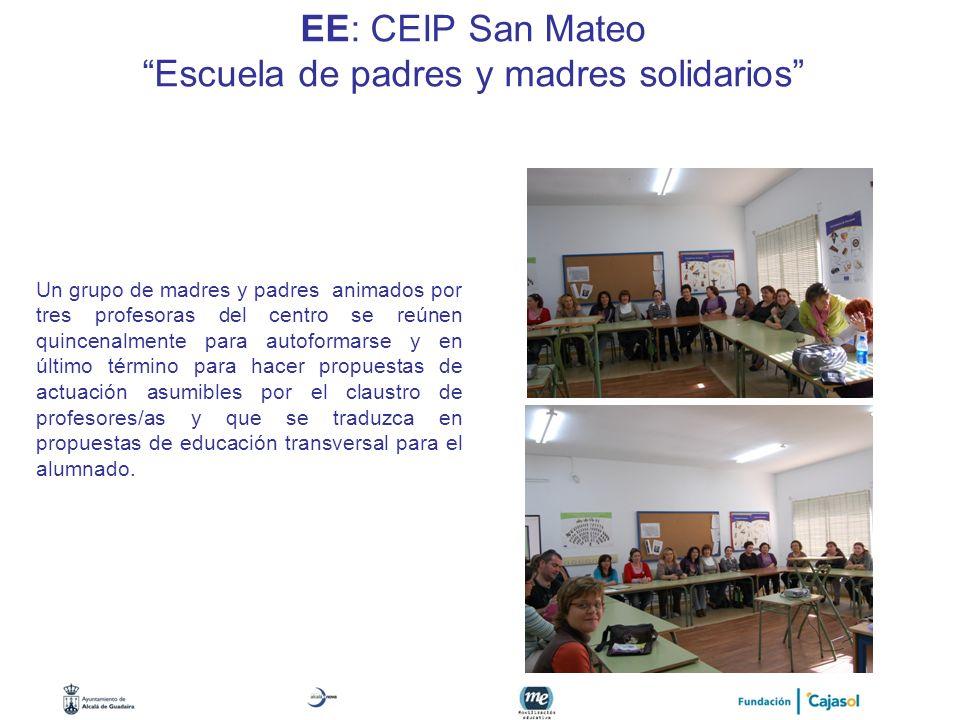 EE: CEIP San Mateo Escuela de padres y madres solidarios Un grupo de madres y padres animados por tres profesoras del centro se reúnen quincenalmente