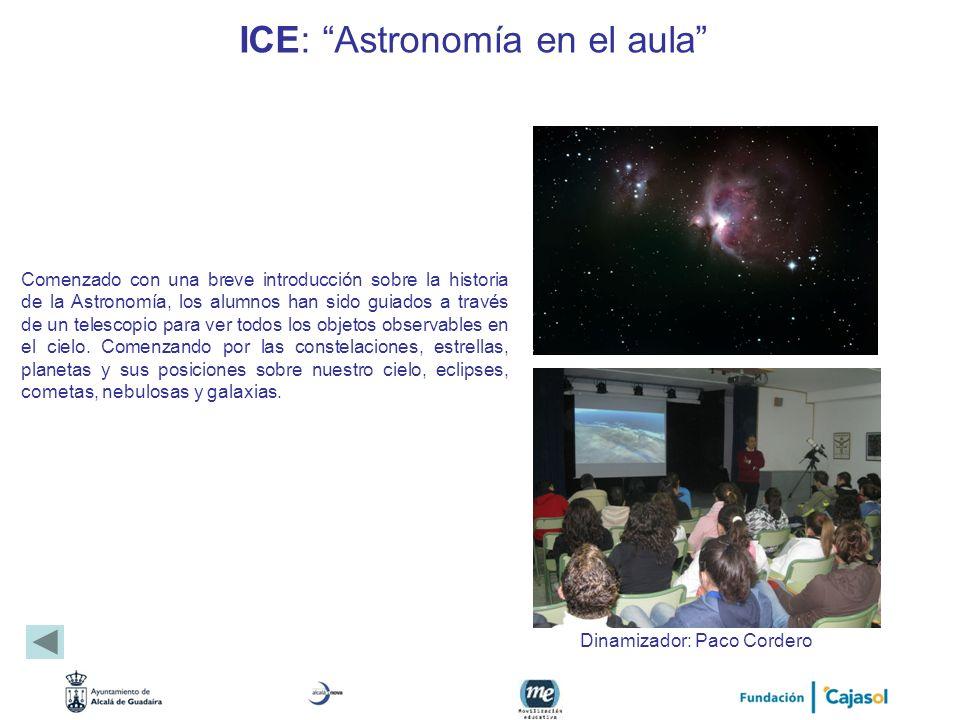 ICE: Astronomía en el aula Comenzado con una breve introducción sobre la historia de la Astronomía, los alumnos han sido guiados a través de un telesc
