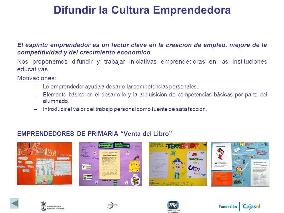 Difundir la Cultura Emprendedora El espíritu emprendedor es un factor clave en la creación de empleo, mejora de la competitividad y del crecimiento ec