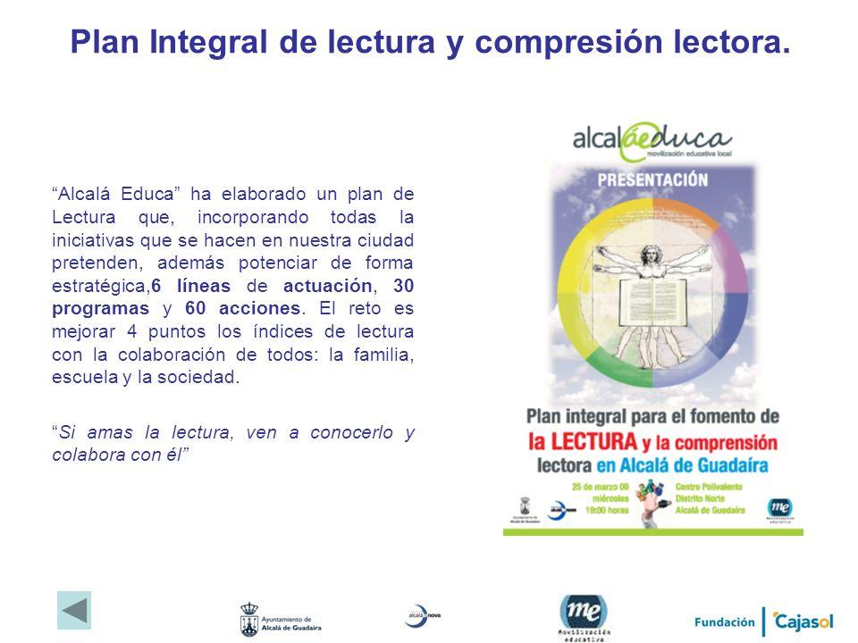 Plan Integral de lectura y compresión lectora. Alcalá Educa ha elaborado un plan de Lectura que, incorporando todas la iniciativas que se hacen en nue