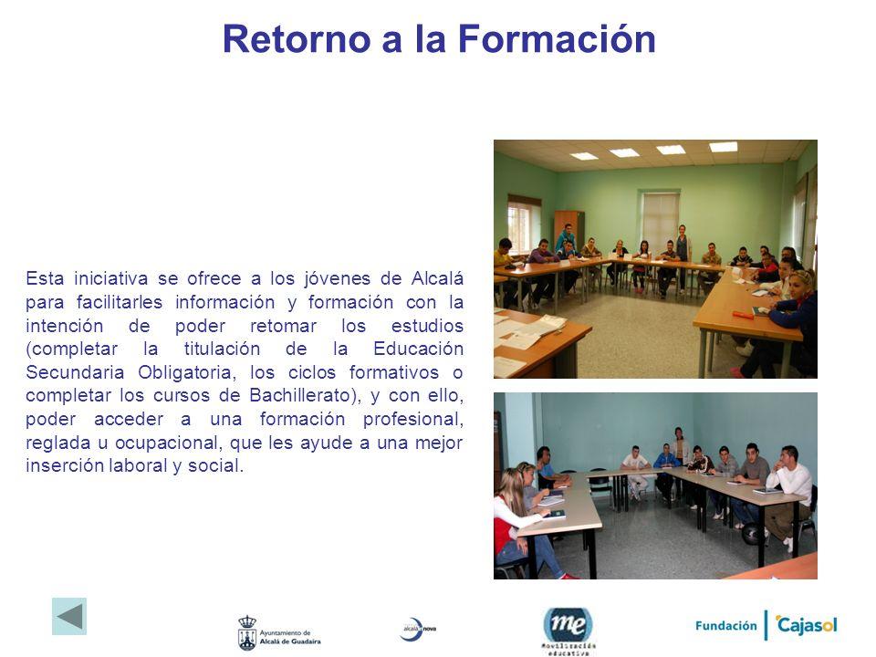 Retorno a la Formación Esta iniciativa se ofrece a los jóvenes de Alcalá para facilitarles información y formación con la intención de poder retomar l