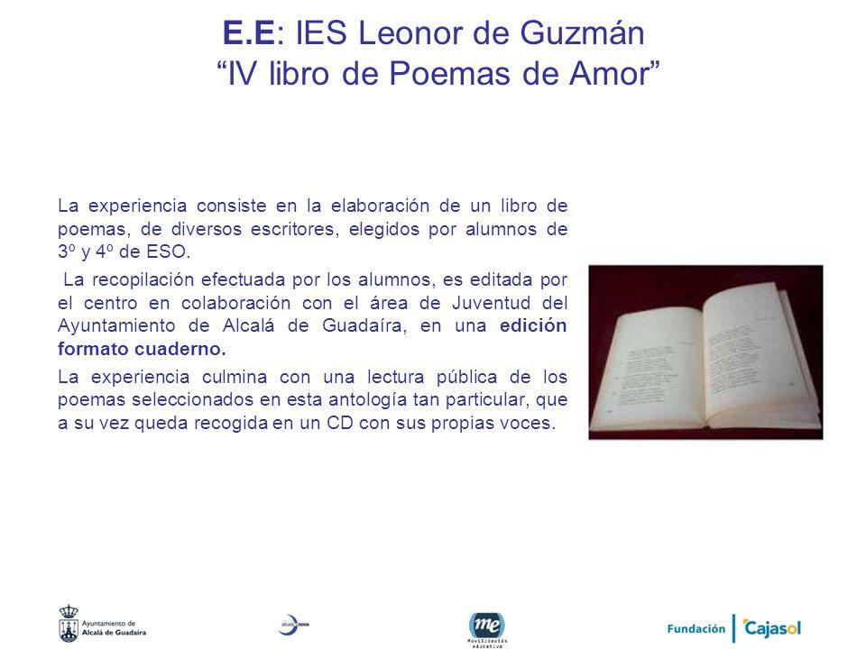 E.E: IES Leonor de Guzmán IV libro de Poemas de Amor La experiencia consiste en la elaboración de un libro de poemas, de diversos escritores, elegidos