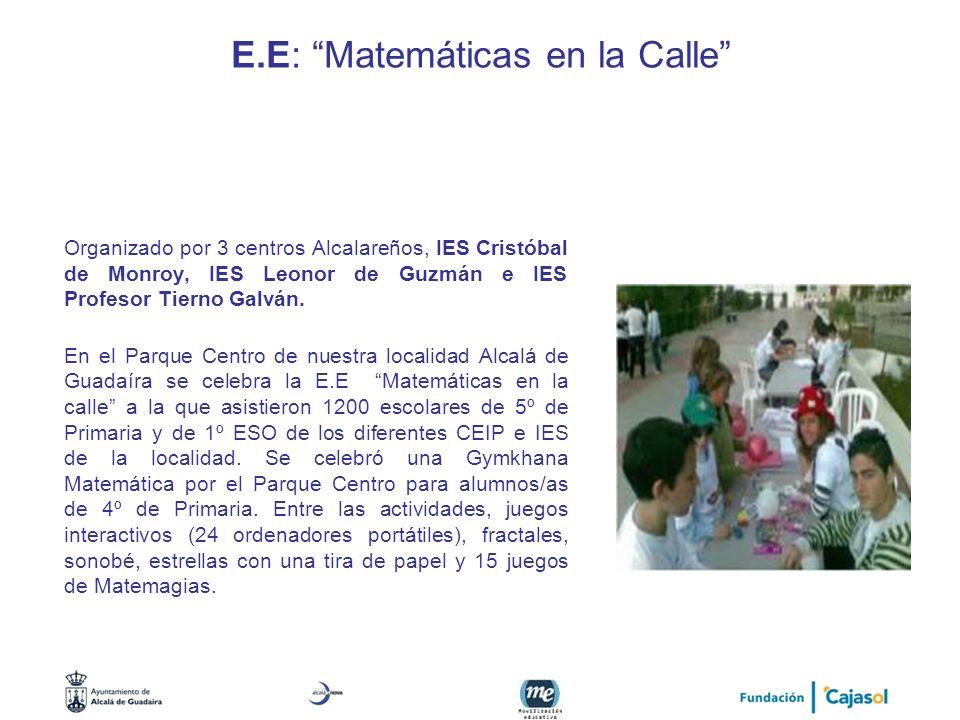 E.E: Matemáticas en la Calle Organizado por 3 centros Alcalareños, IES Cristóbal de Monroy, IES Leonor de Guzmán e IES Profesor Tierno Galván. En el P