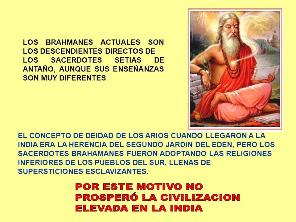 LOS BRAHMANES ACTUALES SON LOS DESCENDIENTES DIRECTOS DE LOS SACERDOTES SETIAS DE ANTAÑO, AUNQUE SUS ENSEÑANZAS SON MUY DIFERENTES. EL CONCEPTO DE DEI