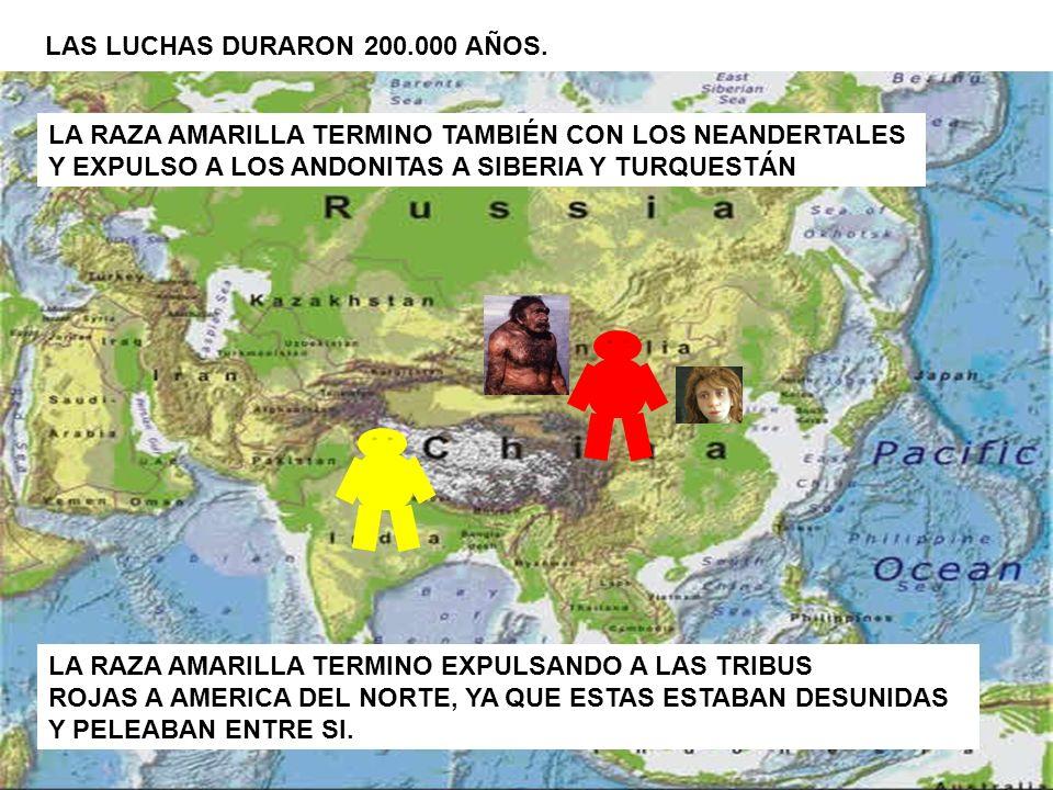 LAS LUCHAS DURARON 200.000 AÑOS. LA RAZA AMARILLA TERMINO EXPULSANDO A LAS TRIBUS ROJAS A AMERICA DEL NORTE, YA QUE ESTAS ESTABAN DESUNIDAS Y PELEABAN
