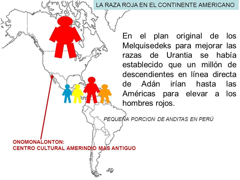 ONOMONALONTON: CENTRO CULTURAL AMERINDIO MAS ANTIGUO En el plan original de los Melquisedeks para mejorar las razas de Urantia se había establecido qu