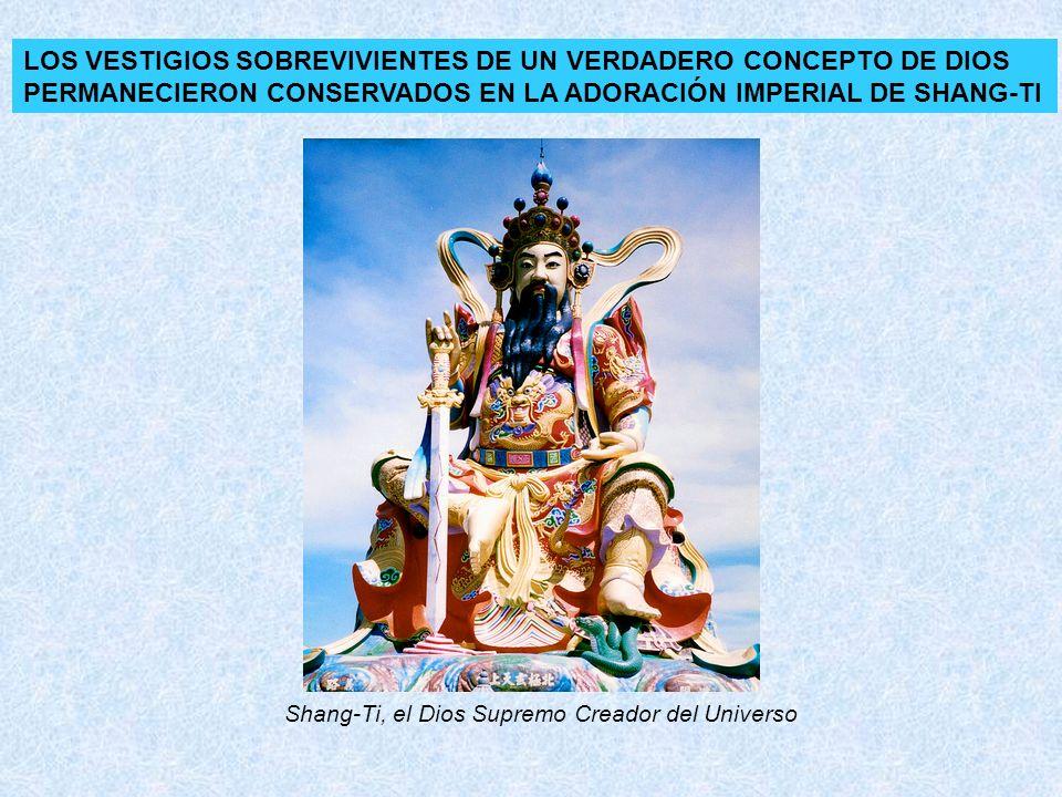 LOS VESTIGIOS SOBREVIVIENTES DE UN VERDADERO CONCEPTO DE DIOS PERMANECIERON CONSERVADOS EN LA ADORACIÓN IMPERIAL DE SHANG-TI Shang-Ti, el Dios Supremo
