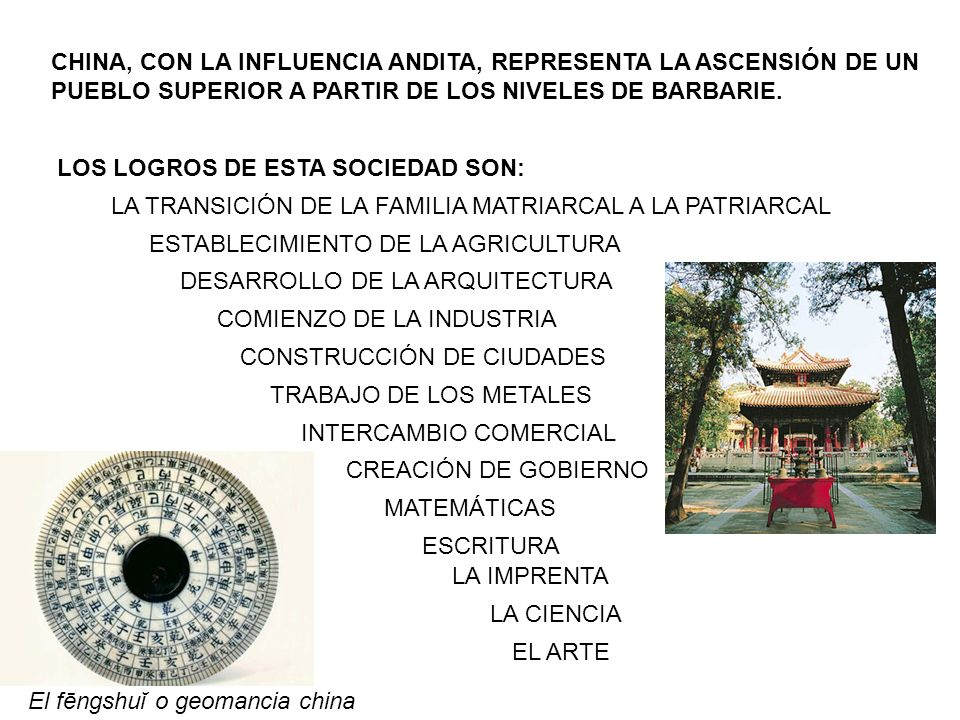 CHINA, CON LA INFLUENCIA ANDITA, REPRESENTA LA ASCENSIÓN DE UN PUEBLO SUPERIOR A PARTIR DE LOS NIVELES DE BARBARIE. LOS LOGROS DE ESTA SOCIEDAD SON: L