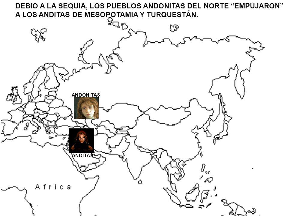 DEBIO A LA SEQUIA, LOS PUEBLOS ANDONITAS DEL NORTE EMPUJARON A LOS ANDITAS DE MESOPOTAMIA Y TURQUESTÁN. ANDONITAS ANDITAS