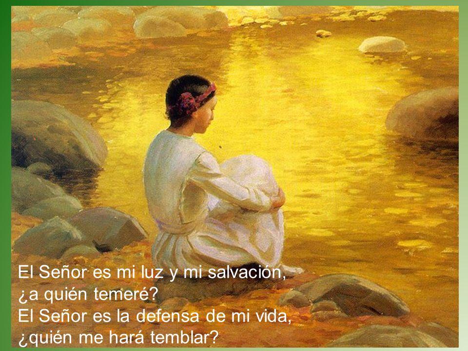 El Señor es mi luz y mi salvación, ¿a quién temeré.