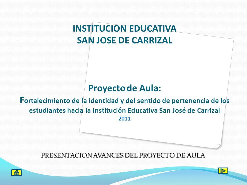 INSTITUCION EDUCATIVA SAN JOSE DE CARRIZAL Proyecto de Aula: F ortalecimiento de la identidad y del sentido de pertenencia de los estudiantes hacia la