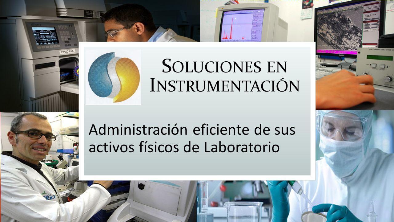 S OLUCIONES EN I NSTRUMENTACIÓN Administración eficiente de sus activos físicos de Laboratorio