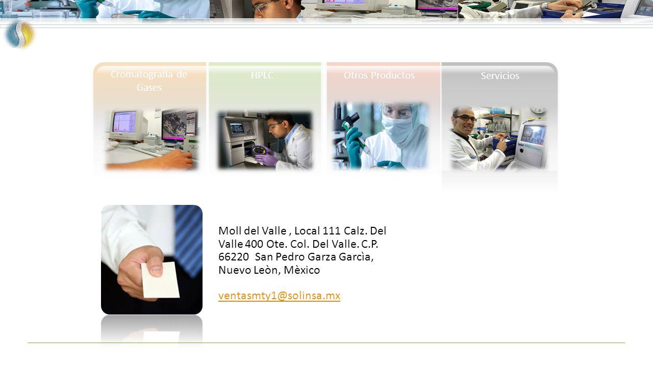 Cromatografía de Gases HPLCOtros Productos Servicios Moll del Valle, Local 111 Calz. Del Valle 400 Ote. Col. Del Valle. C.P. 66220 San Pedro Garza Gar