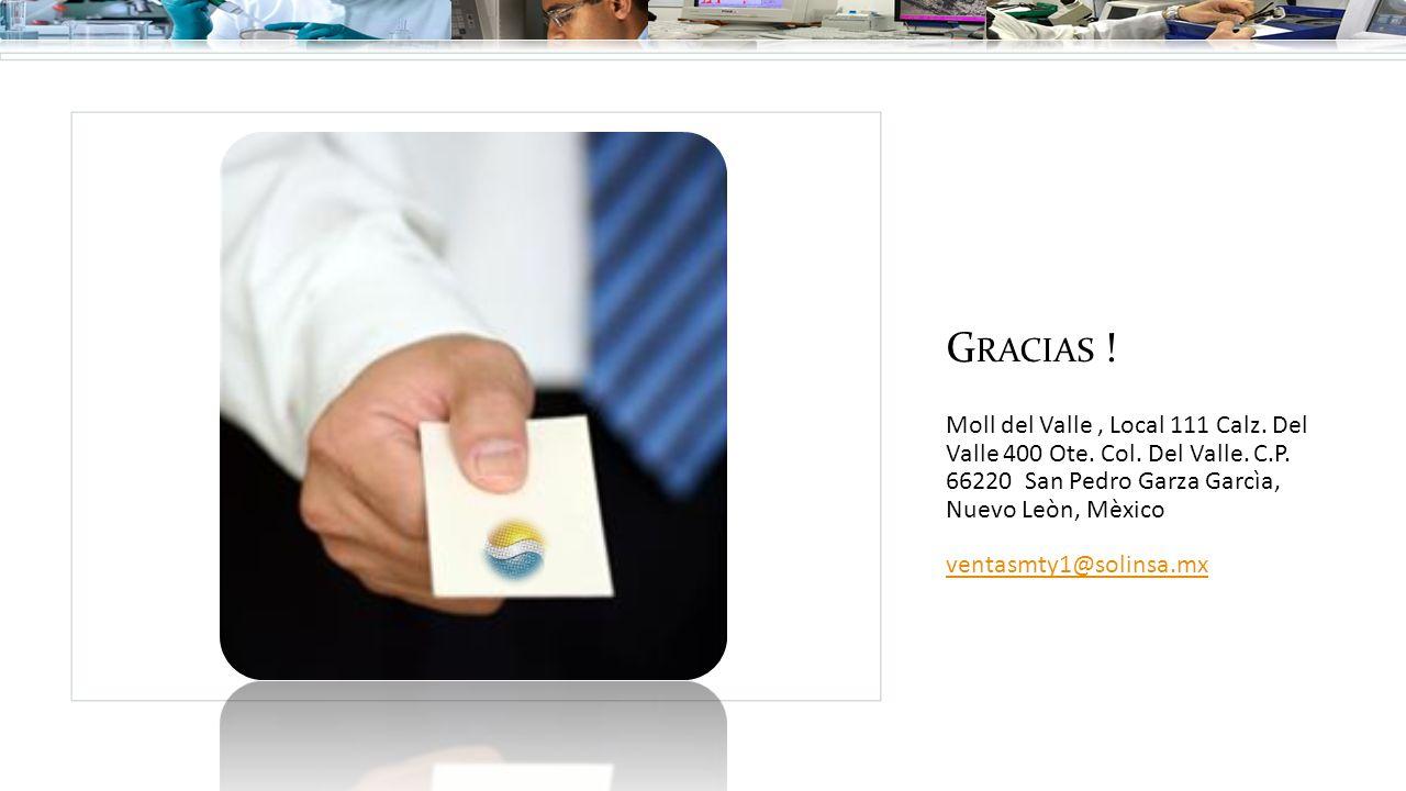G RACIAS ! Moll del Valle, Local 111 Calz. Del Valle 400 Ote. Col. Del Valle. C.P. 66220 San Pedro Garza Garcìa, Nuevo Leòn, Mèxico ventasmty1@solinsa