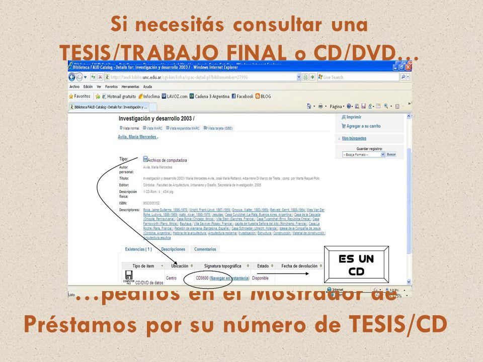 Si necesitás consultar una TESIS/TRABAJO FINAL o CD/DVD… …pedilos en el Mostrador de Préstamos por su número de TESIS/CD