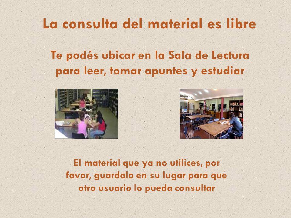 Te podés ubicar en la Sala de Lectura para leer, tomar apuntes y estudiar La consulta del material es libre El material que ya no utilices, por favor,