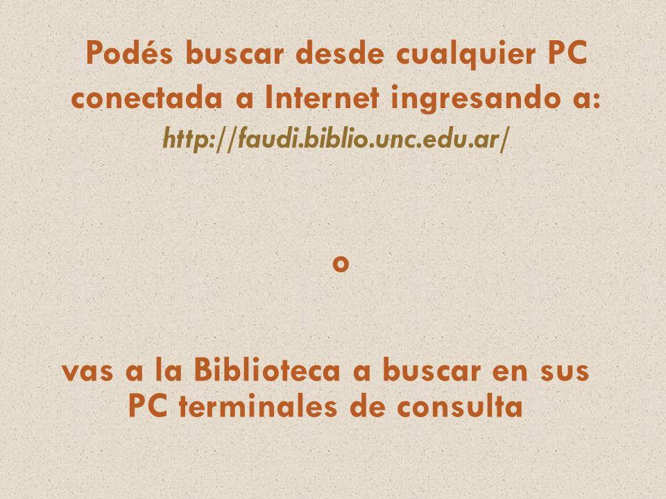 Podés buscar desde cualquier PC conectada a Internet ingresando a: http://faudi.biblio.unc.edu.ar/ vas a la Biblioteca a buscar en sus PC terminales de consulta o